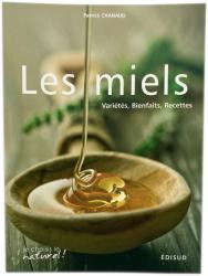 Les miels - Variétés, Bienfaits, Recettes
